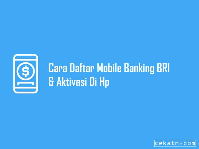 Cara Daftar Mobile Banking BRI dan aktivasi lewat hp android