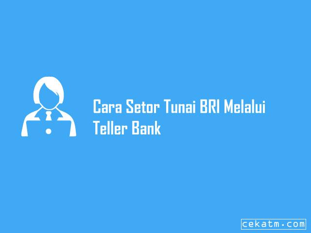 Cara Setor Tunai BRI Lewat Teller Bank