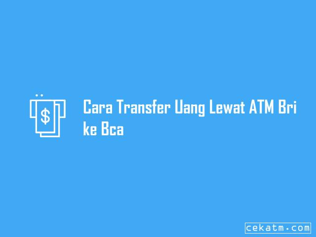 5 Cara Transfer Uang Lewat Atm Bri Ke Semua Bank 2020 Cek Atm