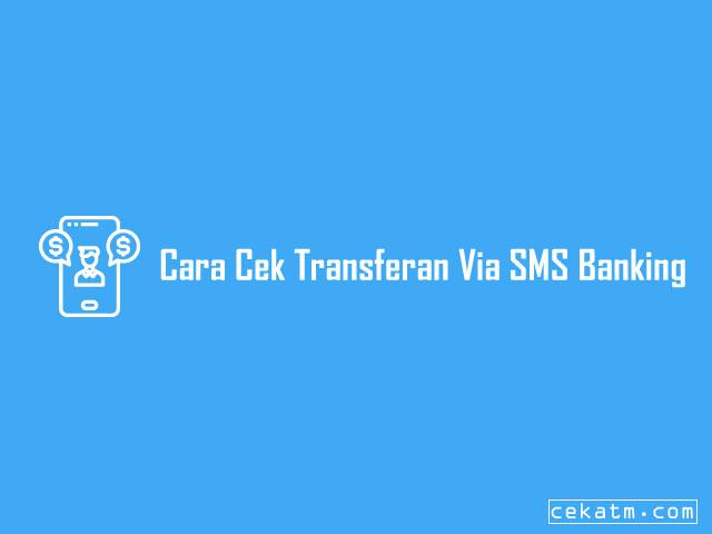 Cara Cek Transferan Melalui SMS Banking