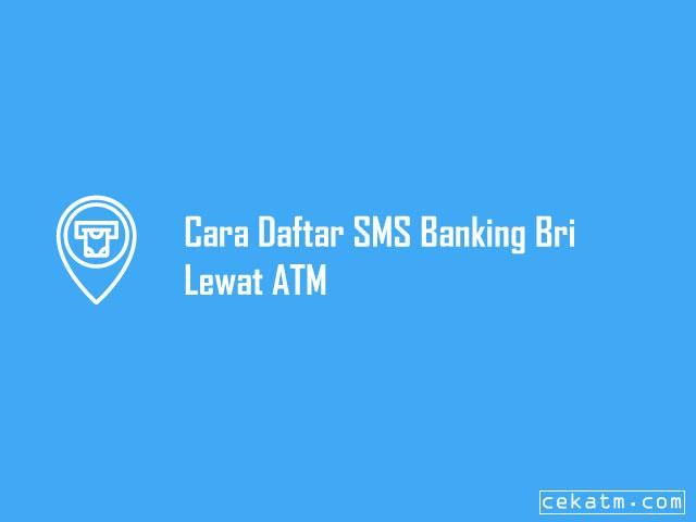 Cara Daftar SMS Banking Bri Lewat ATM
