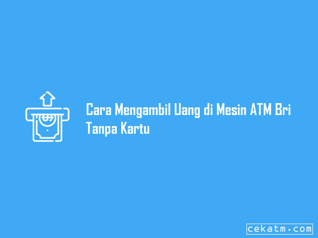 Cara Mengambil Uang di Mesin ATM BRI Tanpa Kartu