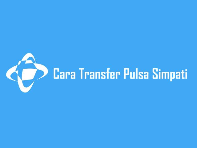 Cara Transfer Pulsa Simpati
