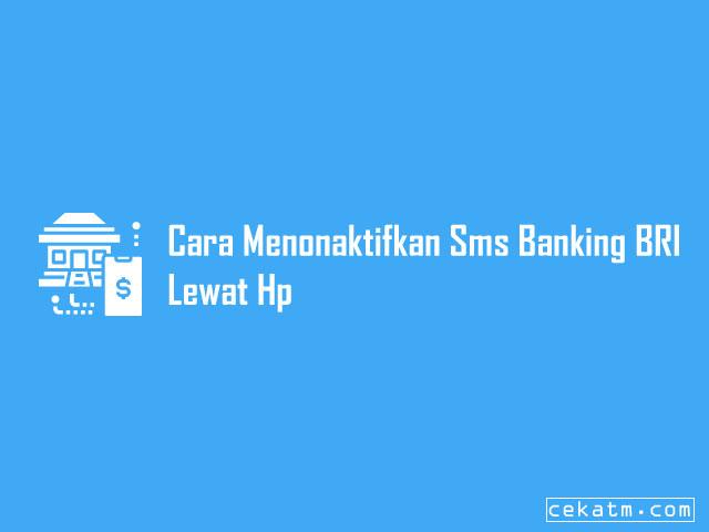 Cara Menonaktifkan Sms Banking BRI lewat hp