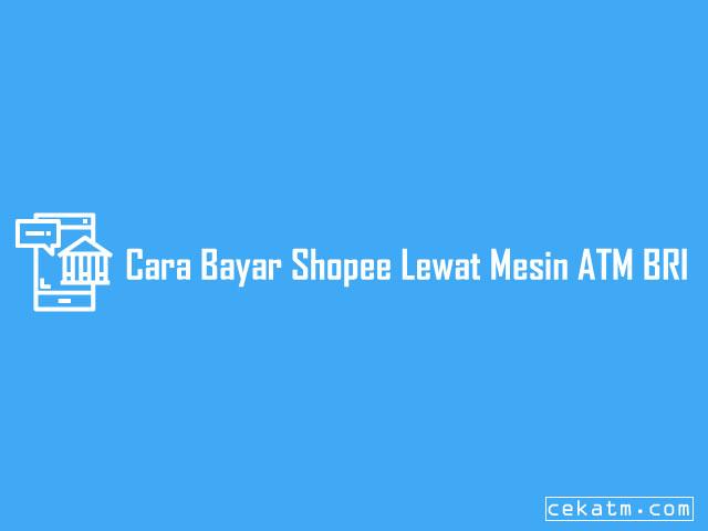Cara Bayar Shopee Lewat Mesin ATM BRI