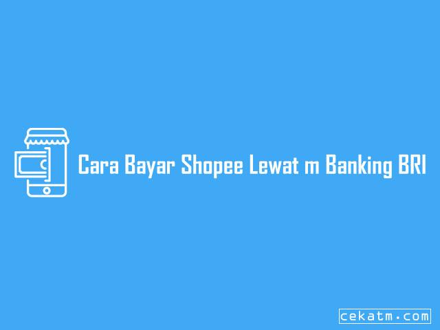 Cara Bayar Shopee Lewat m Banking BRI