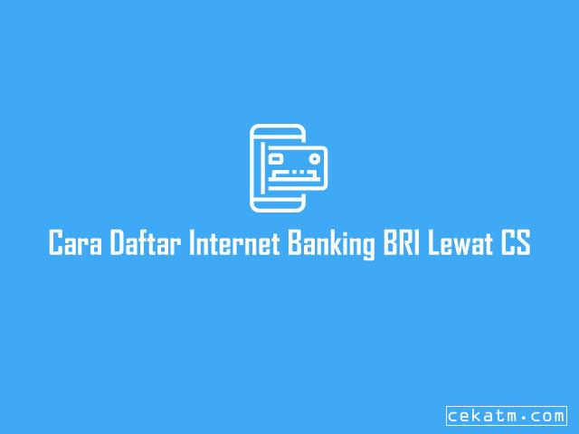 Cara Daftar Internet Banking BRI Lewat CS
