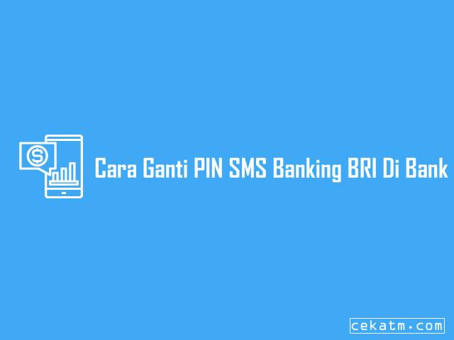 Cara Ganti PIN SMS Banking BRI Di Bank