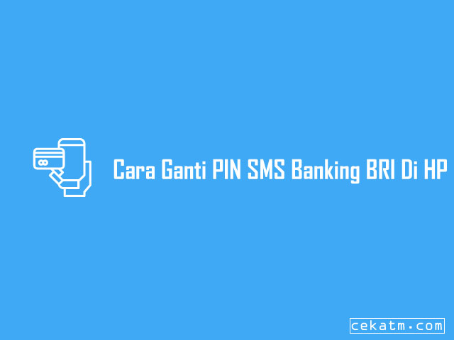 Cara Ganti PIN SMS Banking BRI Di HP