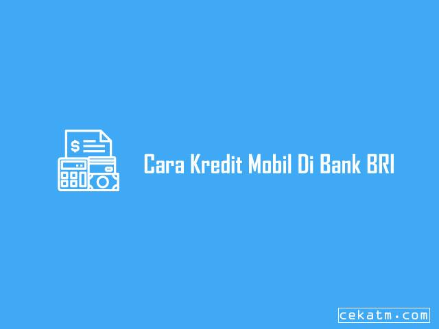 Cara Kredit Mobil Di Bank BRI