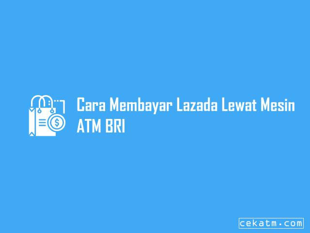 Cara Membayar Lazada Lewat Mesin ATM BRI