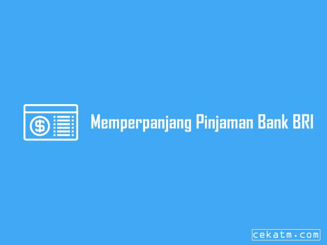Cara Memperpanjang Pinjaman di Bank BRI
