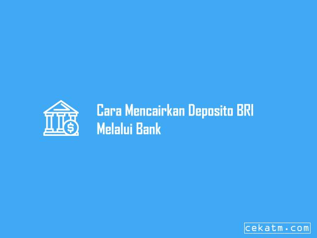 Cara Mencairkan Deposito BRI Melalui Bank