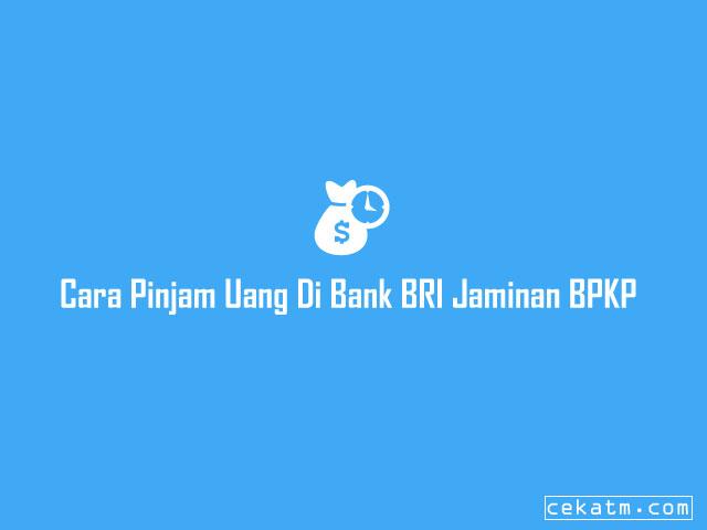 Cara Pinjam Uang Di Bank BRI Jaminan BPKB
