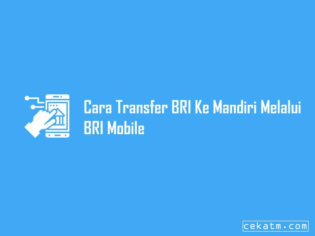 Cara Transfer BRI Ke Mandiri Melalui BRI Mobile