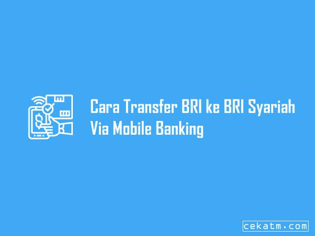 Cara Transfer BRI ke BRI Syariah Via Mobile Banking