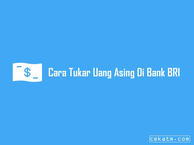 Cara Tukar Uang Asing Di Bank BRI