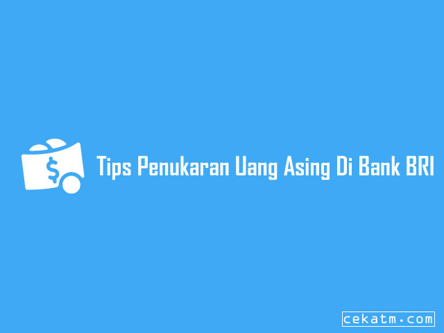Tips Penukaran Uang Asing Di Bank BRI