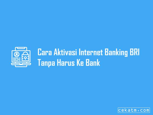 Cara Aktivasi Internet Banking BRI Tanpa Harus Ke Bank