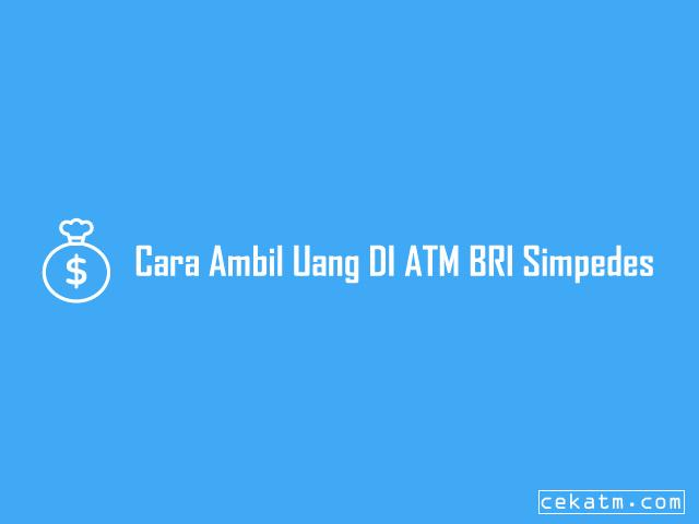 Cara ambil Uang DI ATM BRI Simpedes