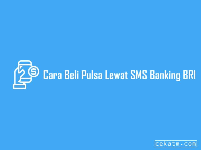 Cara Beli Pulsa Lewat SMS Banking BRI