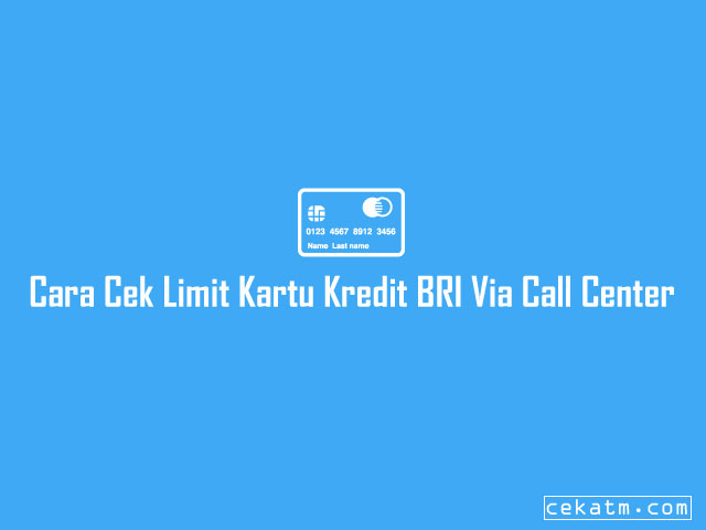 Cara Cek Limit Kartu Kredit BRI Lewat Call Center