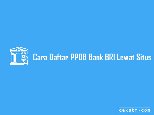 Cara Daftar PPOB Bank BRI Lewat Website