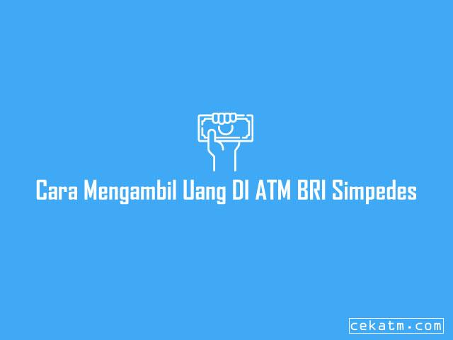Cara Mengambil Uang DI ATM BRI Simpedes