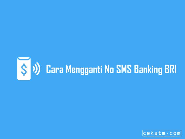 Cara Mengganti No HP SMS Banking BRI