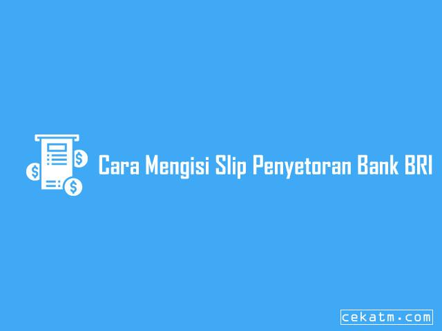 Cara Mengisi Slip Penyetoran Bank BRI