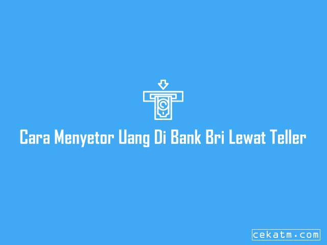 Cara Menyetor Uang Di Bank Bri Lewat Teller