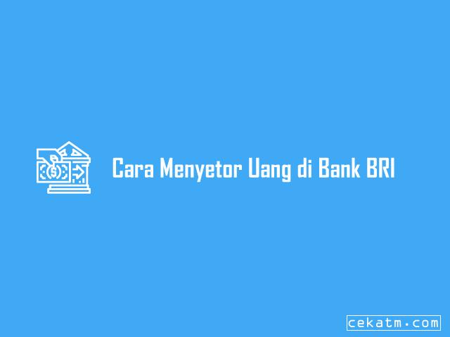 Cara Menyetor Uang di Bank BRI