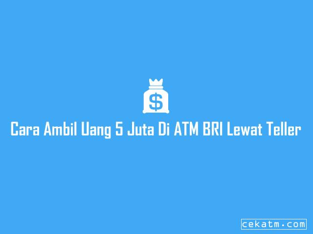 Cara Mengambil Uang 5 Juta di ATM BRI