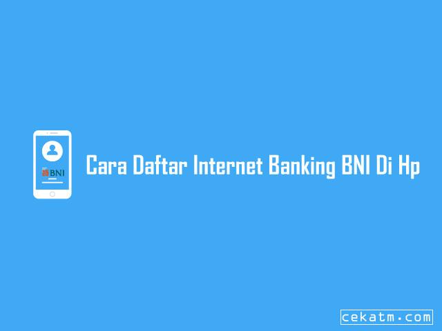 Cara Daftar Internet Banking BNI Lewat HP