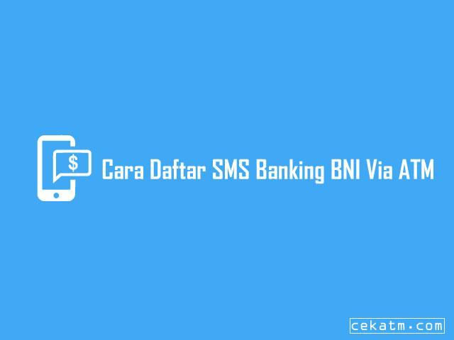 Cara Daftar SMS Banking BNI Via ATM