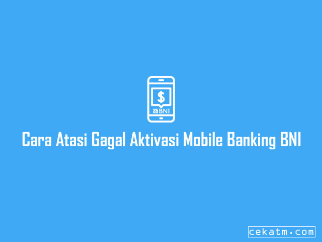 Cara Mengatasi Aktivasi Mobile Banking BNI Gagal Terus