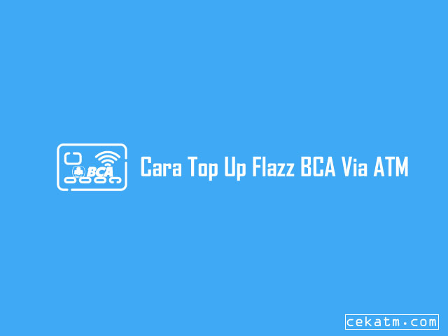 Cara Top Up Flazz BCA Via ATM