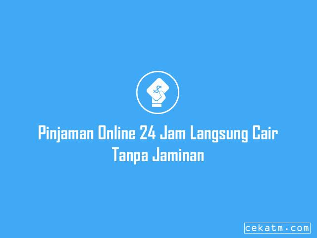 Pinjaman Online 24 Jam Langsung Cair Tanpa Jaminan