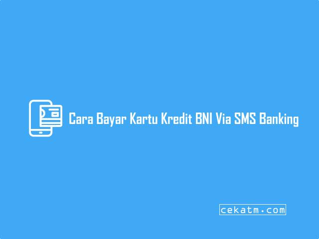 Cara Bayar Kartu Kredit BNI Via SMS Banking