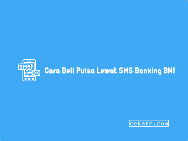Cara Beli Pulsa Lewat SMS Banking BNI
