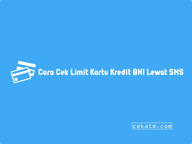 Cara Cek Limit Kartu Kredit BNI Lewat SMS Banking