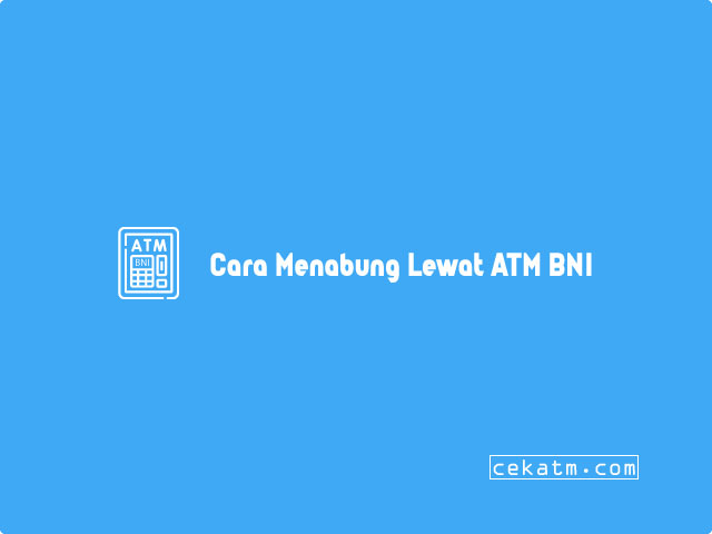 Cara Menabung Lewat ATM BNI