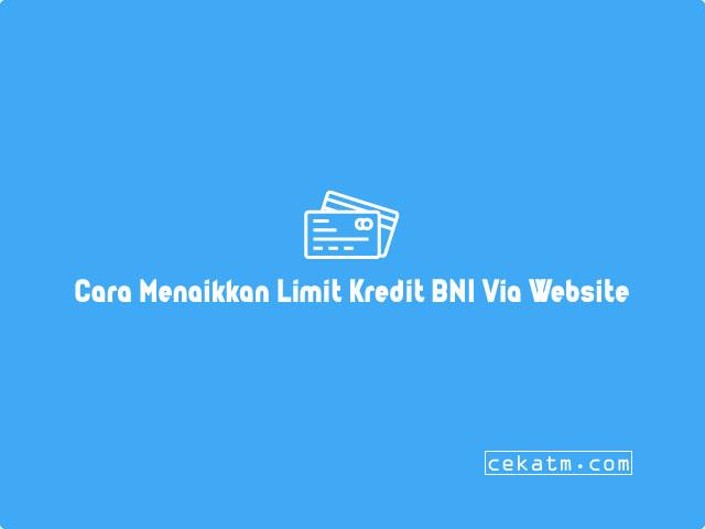 Cara Menaikkan Limit Kartu Kredit BNI Via Website