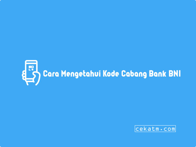 Cara Mengetahui Kode Cabang Bank BNI