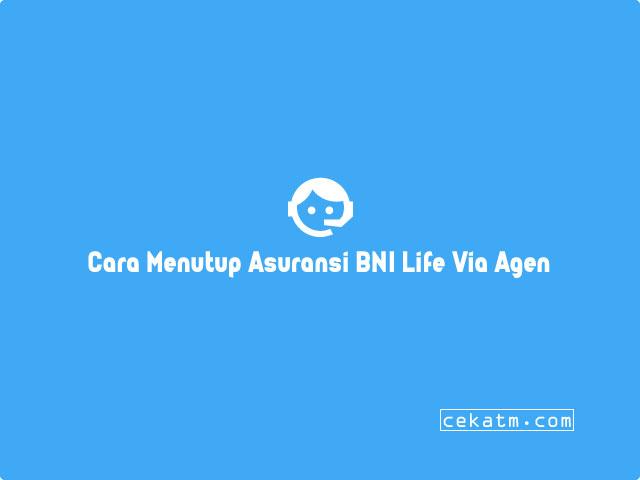 Cara Menutup Asuransi BNI Life Lewat Agen Pemasaran
