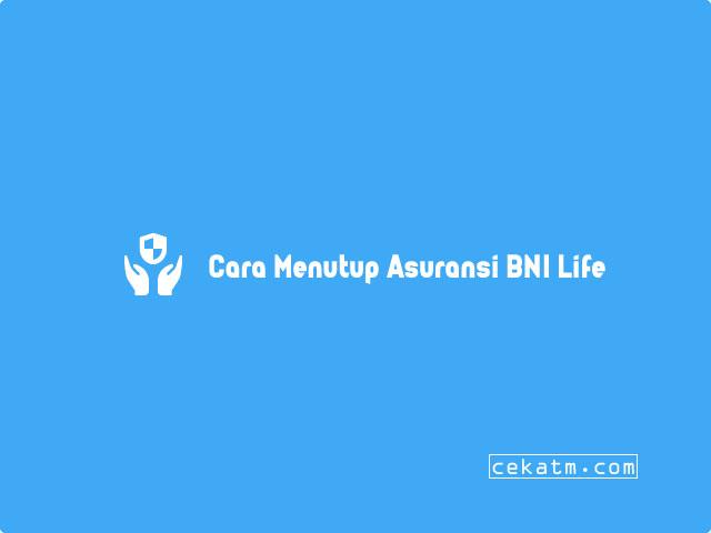 Cara Menutup Asuransi BNI Life