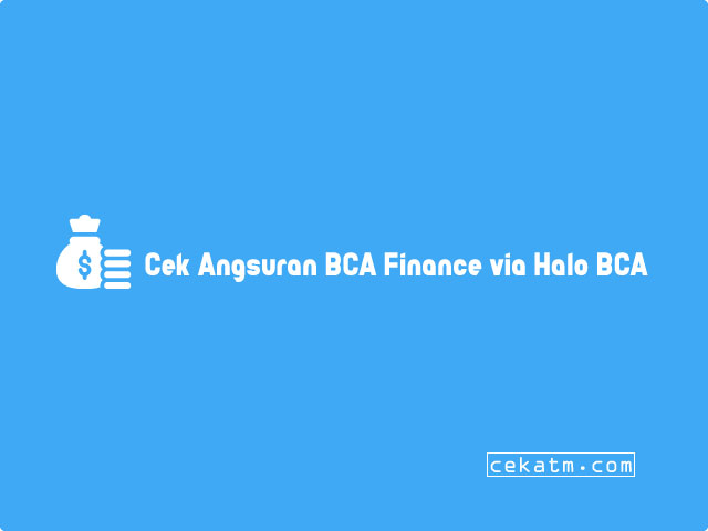 Cara Cek Angsuran BCA Finance via Halo BCA