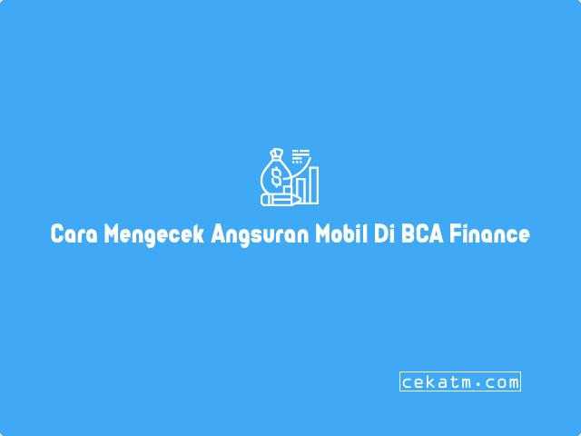 Cara Mengecek Angsuran Mobil Di BCA Finance