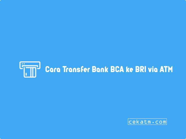 Cara Transfer Bank BCA ke BRI via ATM