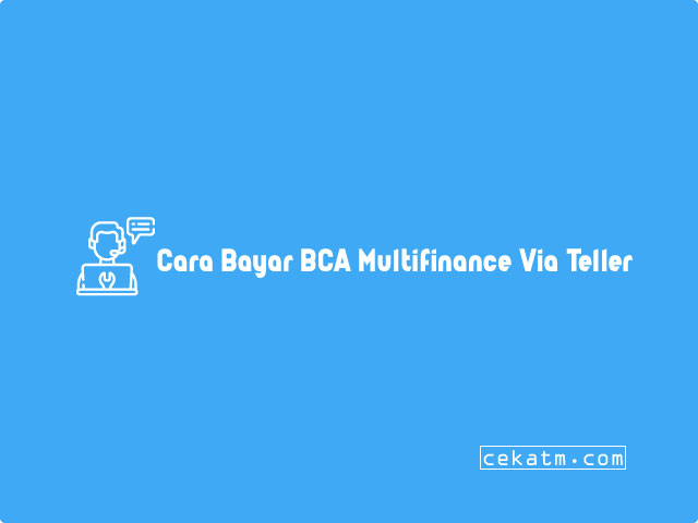 Cara Bayar BCA Multifinance Lewat Teller BCA